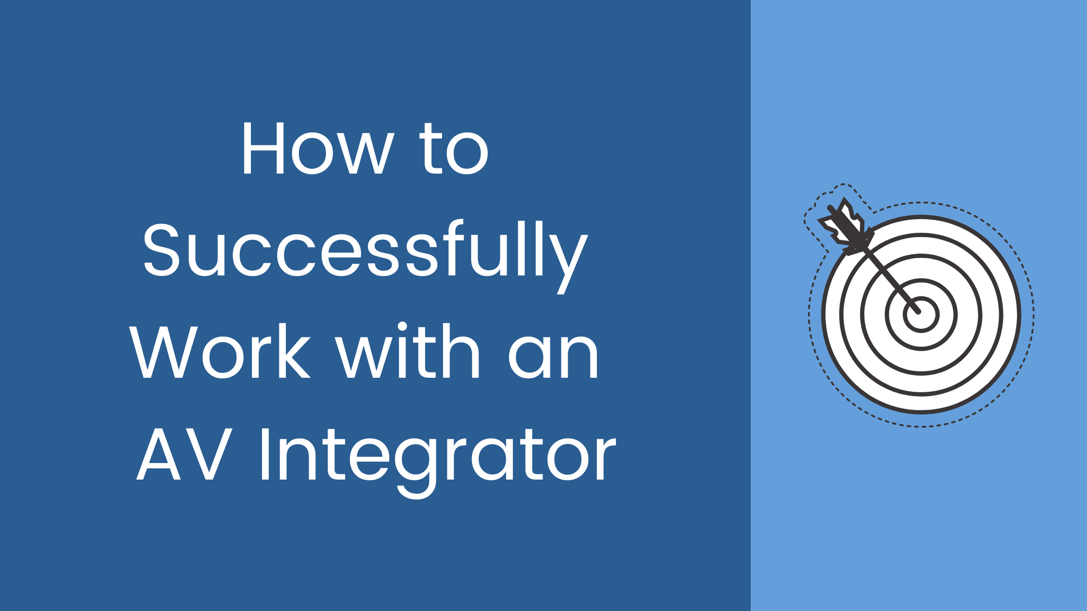 Successfully work with an AV Integrator